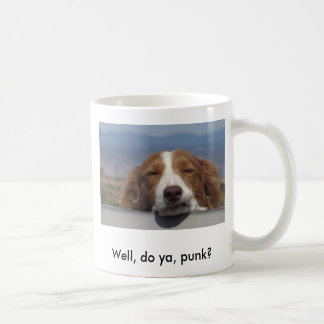 Well, do ya, punk? coffee mug