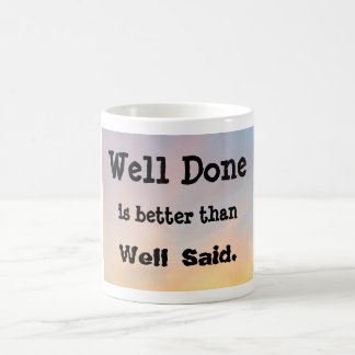 """WELL DONE IS BETTEER THAN WELL SAID"" COFFEE MUG"