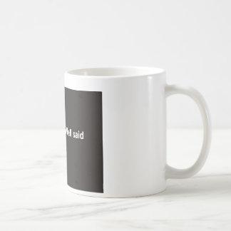 Well Done > Well Said Coffee Mug