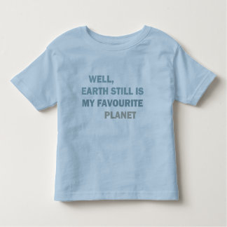 Well, earth still is my favourite planet toddler t-shirt