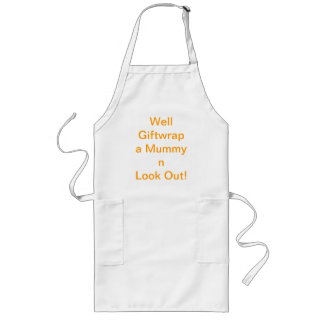 Well Giftwrap a Mummy n Look Out! Long Apron