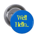 Well Hello... Button