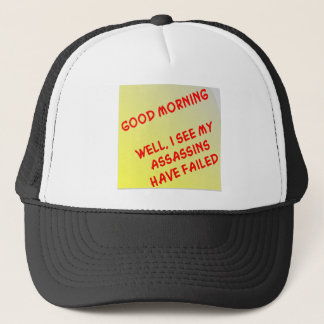 Well I See My Assassins Have Failed Trucker Hat