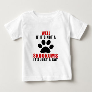 WELL IF IT IS NOT A SKOOKUMS IT IS JUST A CAT BABY T-Shirt