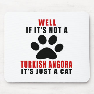 WELL IF IT IS NOT A TURKISH ANGORA IT IS JUST A CA MOUSE PAD