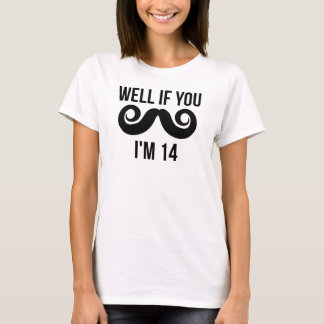 Well If You Mustache I'm 14 T-Shirt