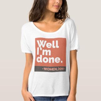 """Well, I'm Done"" - Women, 2017 T-Shirt"