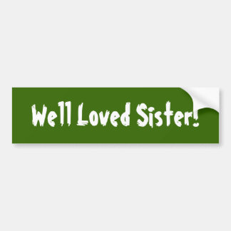 Well Loved Sister! Bumper Stickers