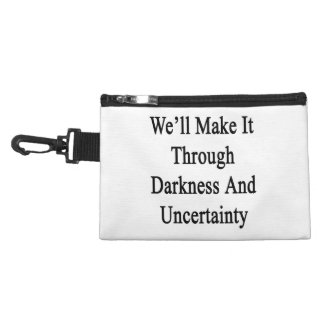 We'll Make It Through Darkness And Uncertainty Accessory Bag