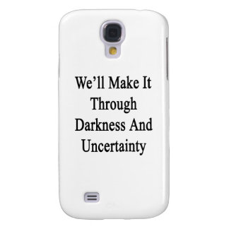 We'll Make It Through Darkness And Uncertainty Galaxy S4 Cover