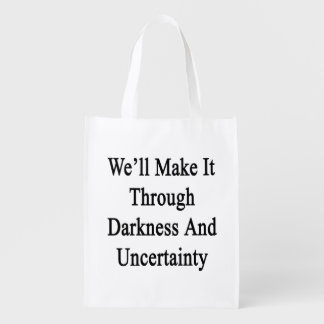 We'll Make It Through Darkness And Uncertainty Grocery Bag