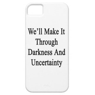 We'll Make It Through Darkness And Uncertainty iPhone SE/5/5s Case