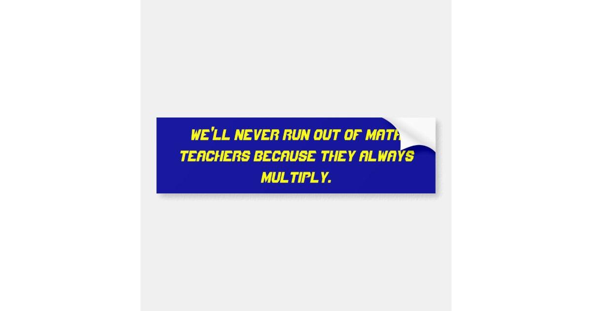 Well never run out of math teachers because th bumper sticker zazzle com