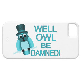 Well Owl Be Damned! iPhone 5 Cases