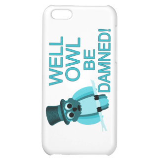 Well Owl Be Damned! iPhone 5C Covers