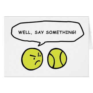 Well, say something! card