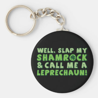 Well Slap My Shamrock & Call Me A  Leprechaun! Keychains