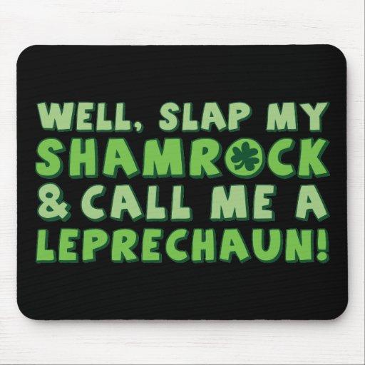 Well Slap My Shamrock & Call Me A  Leprechaun! Mousepad