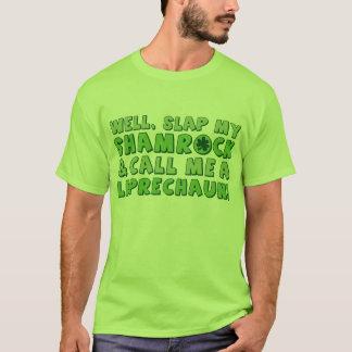 Well Slap My Shamrock & Call Me A  Leprechaun! T-Shirt