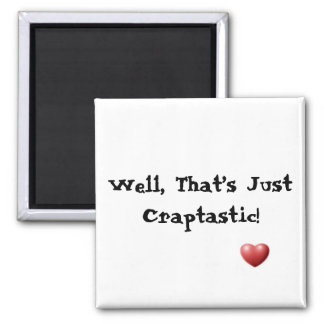 Well, That's Just Craptastic! 2 Inch Square Magnet