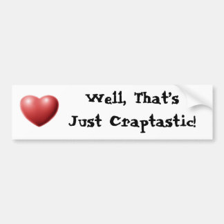 Well, That's Just Craptastic! Car Bumper Sticker