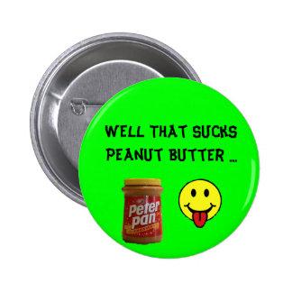 Well That Sucks Peanut Butter ... Pinback Button