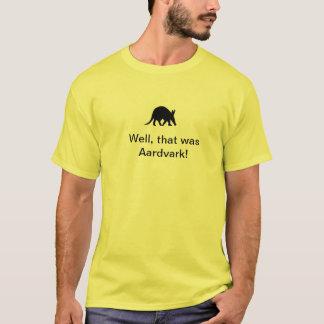 Well, that was Aardvark! T-Shirt