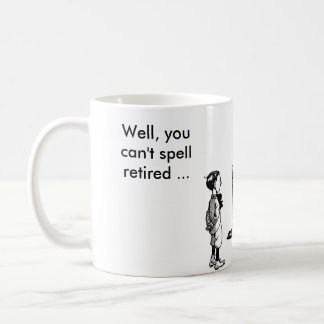 Well, you can't spell retired without TIRED Coffee Mug