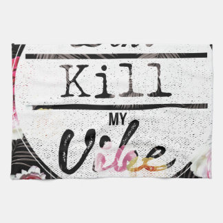 Wellcoda Donu0026#39;t Kill My Vibe Summer Fun Kitchen Towel