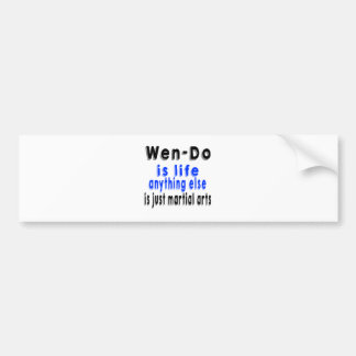 Wen-Do is life anything else is just a Martial Art Car Bumper Sticker