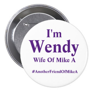 Wendy - Wife of Mike A - #AnotherFriendOfMikeA Pinback Button