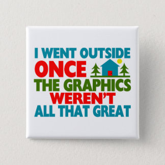 Went Outside Graphics Weren't Great Pinback Button