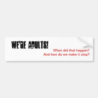We're Adults! Bumper Sticker