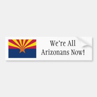 We're All Arizonans Now! Car Bumper Sticker