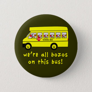 We're All Bozos on This Bus Tshirts Pinback Button