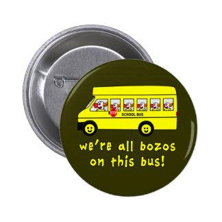 We're All Bozos on This Bus Tshirts Pinback Button