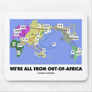 We're All From Out-Of-Africa (Haplogroup) Mouse Pad