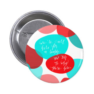 We're All Here For A Reason Blue and Red Lettering Pinback Button