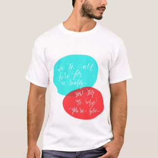We're All Here For A Reason Blue and Red Lettering T-Shirt