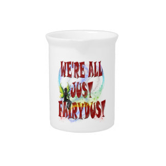We're all just fairydust drink pitcher