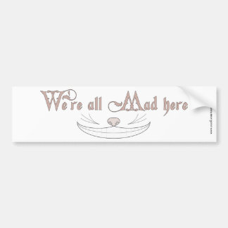 We're All Mad Here Bumper Stickers