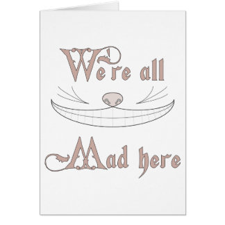 We're All Mad Here Card