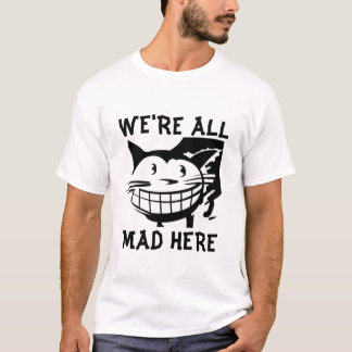We're All Mad here, Cat T-shirts