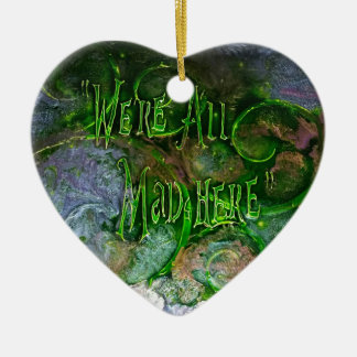 """""""We're All Mad Here"""" heart shaped ornament"""