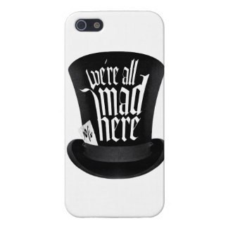 We're All Mad Here Cases For iPhone 5