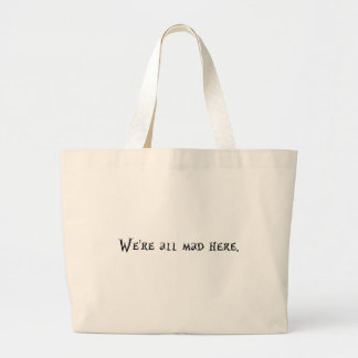 Were all mad here large tote bag