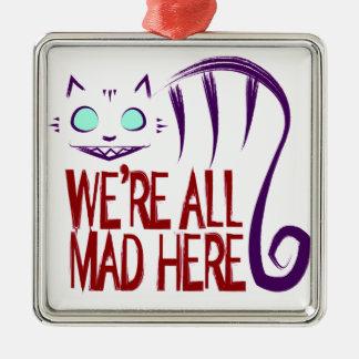 We're All Mad Here Metal Ornament