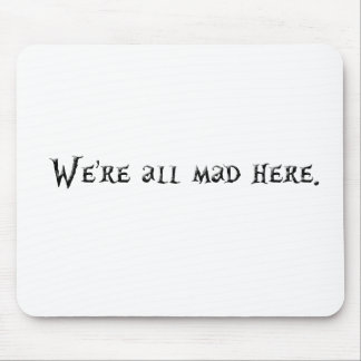 Were all mad here mouse pad