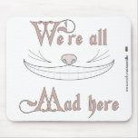 We're All Mad Here Mousepads