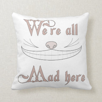 We're All Mad Here Pillows